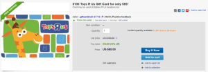 http://www.ebay.com/itm/100-Toys-R-Us-Gift-Card-for-only-85/261510343331?pt=US_Gift_Certificates&hash=item3ce33b2aa3